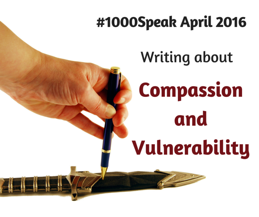 #1000Speak April 2016 Writing about Compassion and Vulnerability