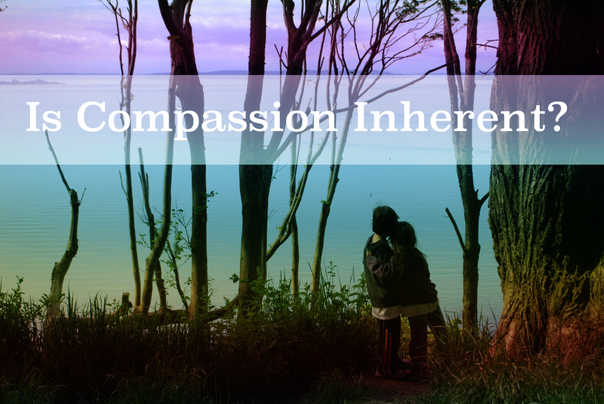 Is Compassion Inherent?